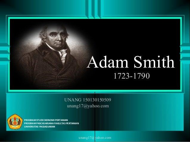 Adam Smith 1723-1790 PROGRAM STUDI EKONOMI PERTANIAN PROGRAM PASCASARJANA FAKULTAS PERTANIAN UNIVERSITAS PADJADJARAN UNANG...