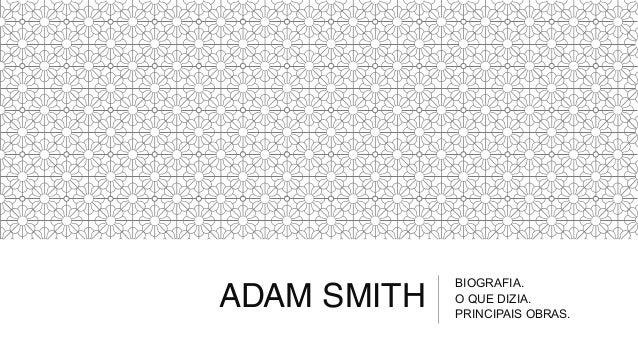 ADAM SMITH BIOGRAFIA. O QUE DIZIA. PRINCIPAIS OBRAS.
