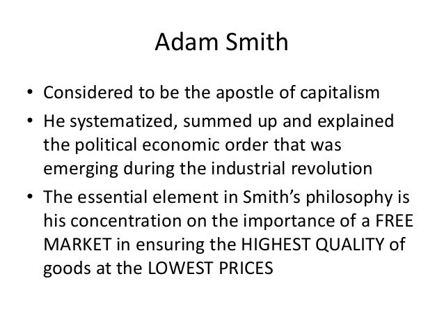 adam smiths view on a capitalist economy How do adam smith's view of capitalism differ from karl marx how did adam smith view free trade what are the economic theories of karl marx and adam smith.