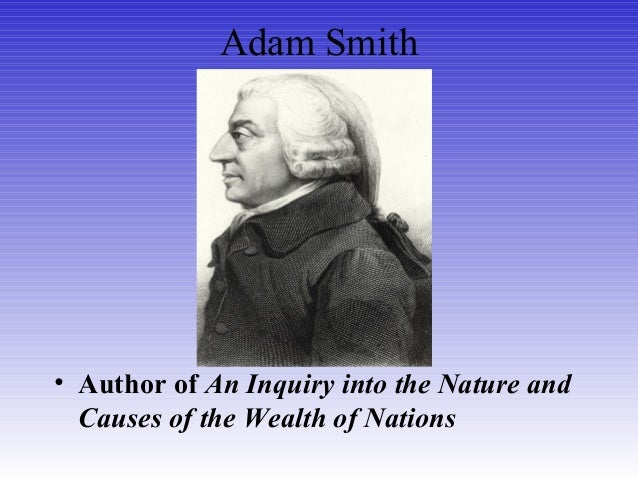 Adam Smith • Author of An Inquiry into the Nature and Causes of the Wealth of Nations