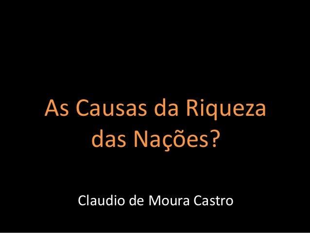 As Causas da Riqueza das Nações? Claudio de Moura Castro
