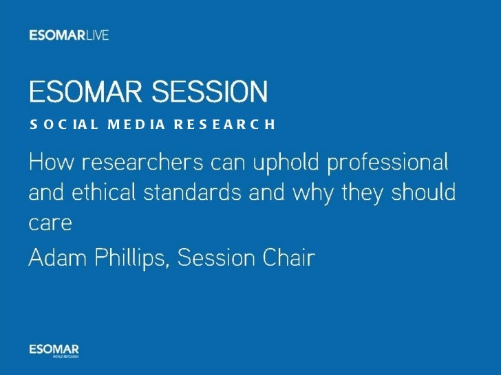 SOCIAL MEDIA RESEARCH STANDARDS How researchers can uphold professional and ethical standards and why they should care SOC...