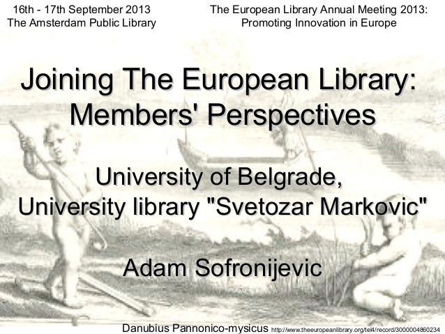 The European Library Annual Meeting 2013: Promoting Innovation in Europe 16th - 17th September 2013 The Amsterdam Public L...