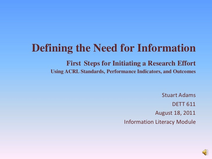 Defining the Need for InformationFirstSteps for Initiating a Research EffortUsing ACRL Standards, Performance Indicators, ...
