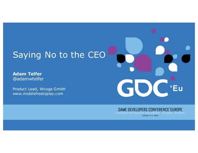 Saying No to the CEO Adam Telfer @adamwtelfer Product Lead, Wooga GmbH www.mobilefreetoplay.com