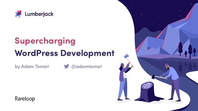 Supercharging  WordPress Development by Adam Tomat @adamtomat Slack