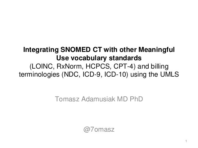 Integrating SNOMED CT with other Meaningful Use vocabulary standards (LOINC, RxNorm, HCPCS, CPT-4) and billing terminologi...