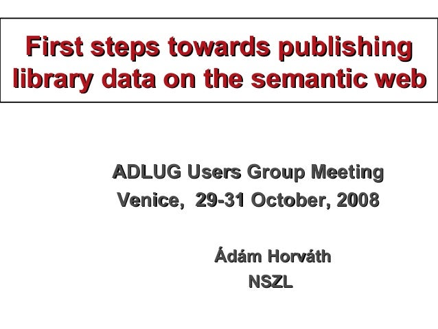 First steps towards publishingFirst steps towards publishing library data on thelibrary data on the ssemanticemantic wwebe...