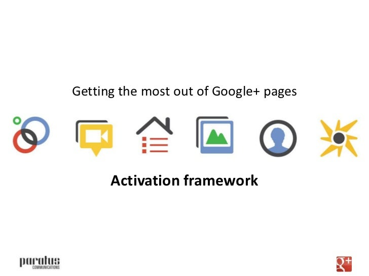 Getting the most out of Google+ pages      Activation framework      The good, the bad and the ugly