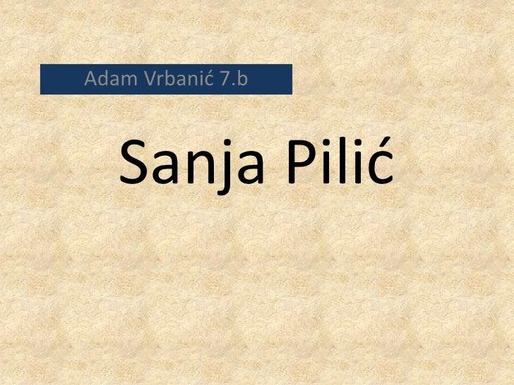 Sanja Pilić<br />Adam Vrbanić 7.b<br />