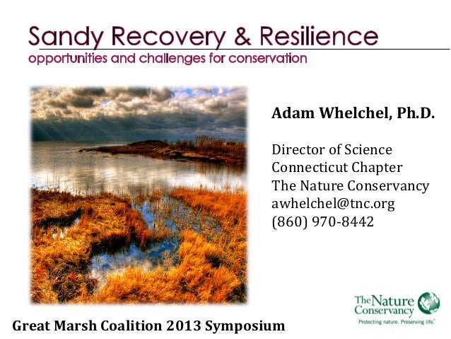 Adam  Whelchel,  Ph.D.      Director  of  Science   Connecticut  Chapter   The  Nature  Conservancy...