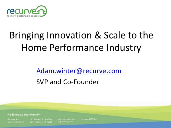 Bringing Innovation & Scale to the Home Performance Industry<br />Adam.winter@recurve.com<br />SVP and Co-Founder<br />