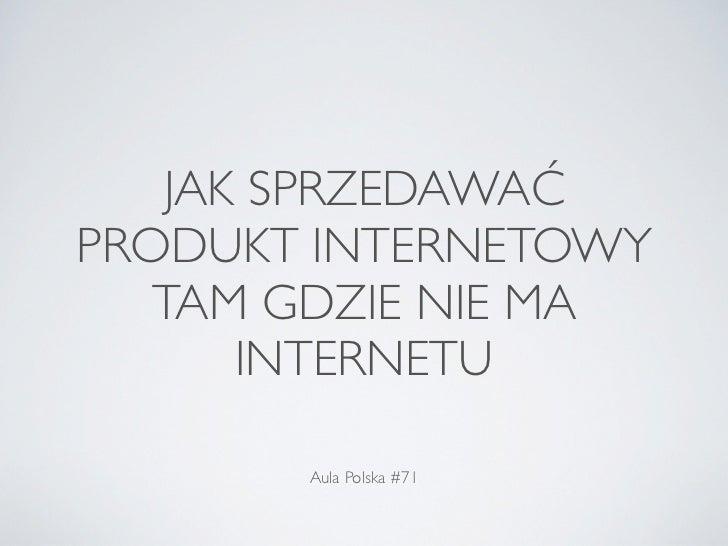 JAK SPRZEDAWAĆPRODUKT INTERNETOWY   TAM GDZIE NIE MA      INTERNETU       Aula Polska #71