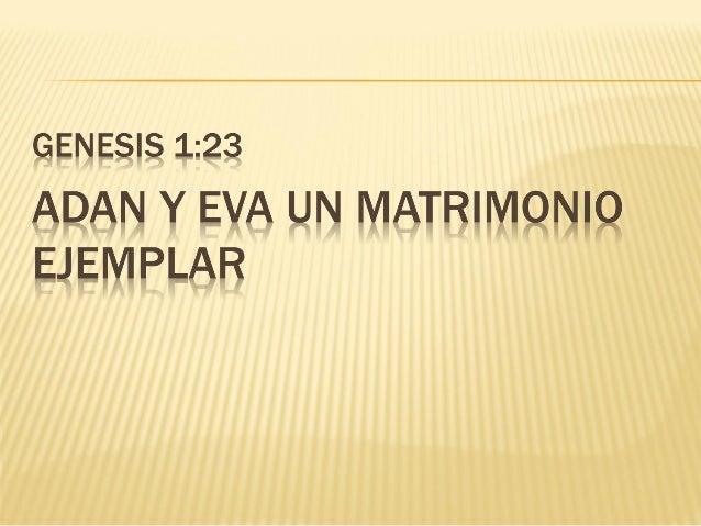 APRENDAMOS DE ESTE PRIMER MATRIMONIO Y HONREMOS A LA ESPOSA O ESPOSO QUE DIOS NOS HA DADO.