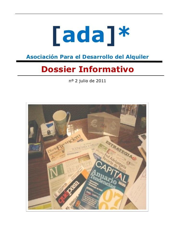 [ada]*Asociación Para el Desarrollo del Alquiler     Dossier Informativo              nº 2 julio de 2011