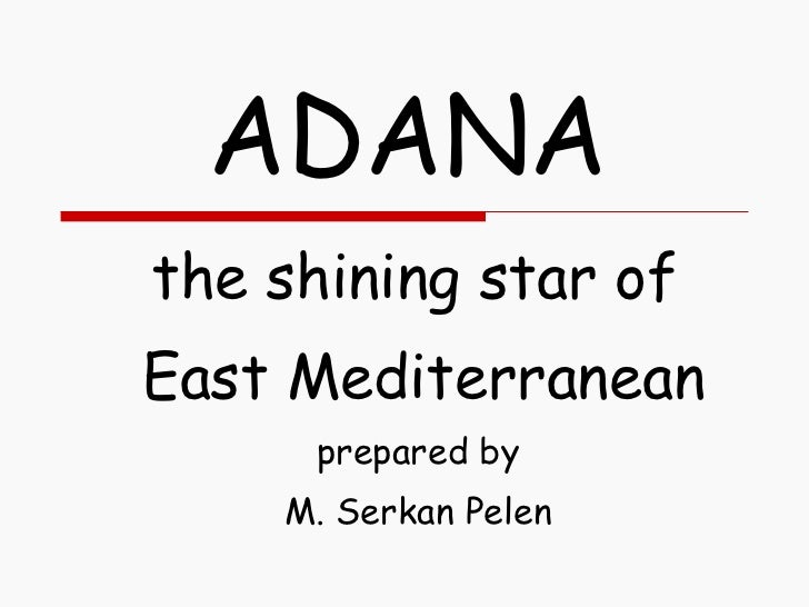 ADANA the shining star of  East Mediterranean prepared by  M. Serkan Pelen