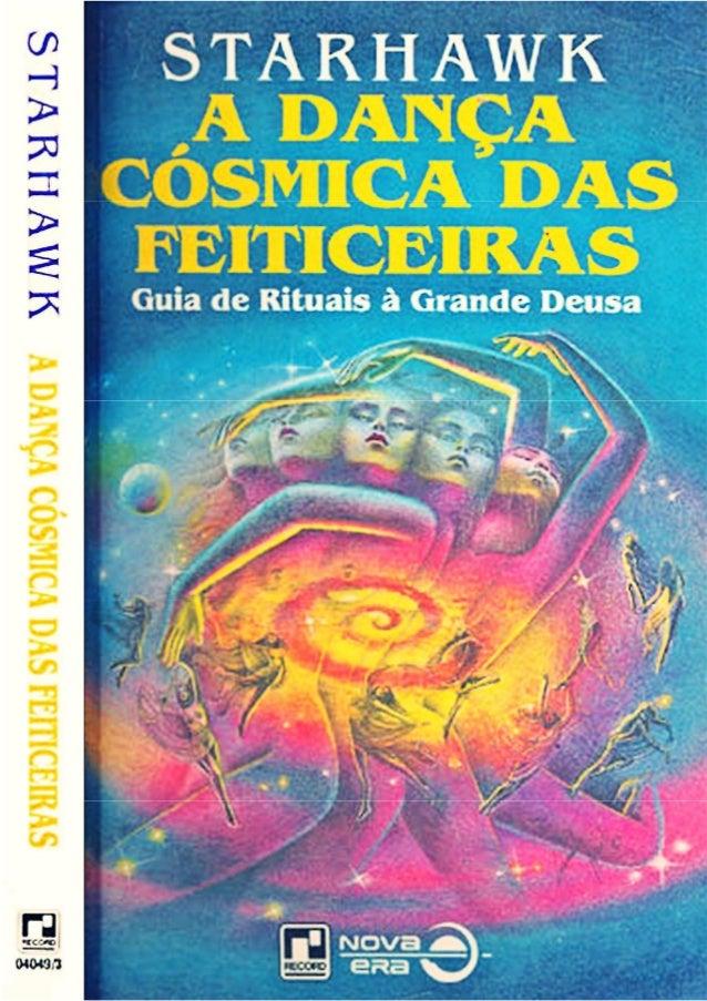 A DANÇA CÓSMICA DAS FEITICEIRAS Guia de Rituais à Grande Deusa STARHAWK Título original norte-americano THE SPIRAL DANCE T...