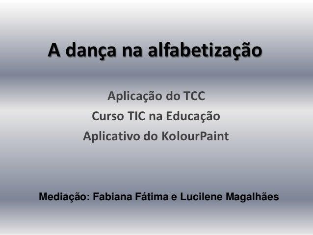 A dança na alfabetização            Aplicação do TCC         Curso TIC na Educação        Aplicativo do KolourPaintMediaçã...