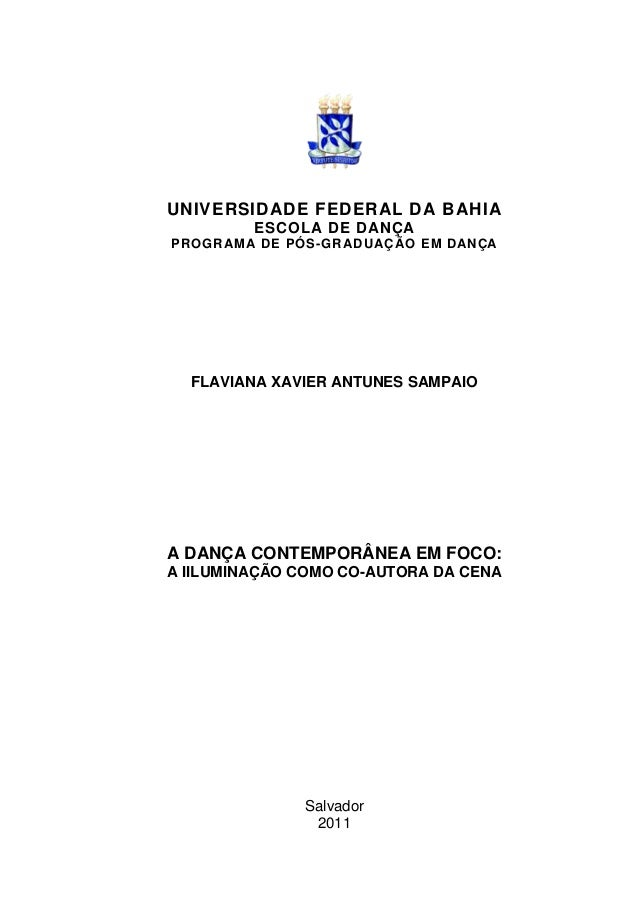 UNIVERSIDADE FEDERAL DA BAHIA ESCOLA DE DANÇA PROGRAMA DE PÓS-GRADUAÇ ÃO EM DANÇA  FLAVIANA XAVIER ANTUNES SAMPAIO  A DANÇ...