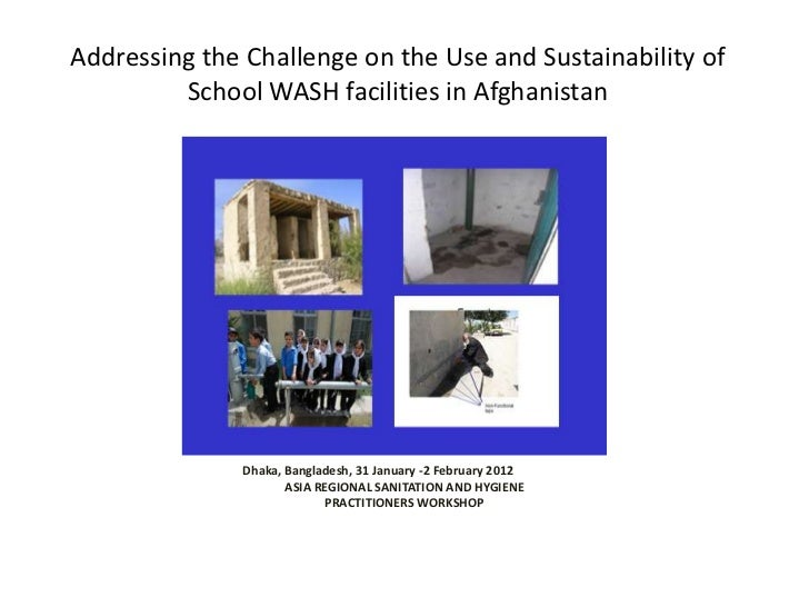 Addressing the Challenge on the Use and Sustainability of         School WASH facilities in Afghanistan                   ...