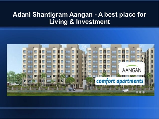 Adani Shantigram Aangan - A best place for Living & Investment