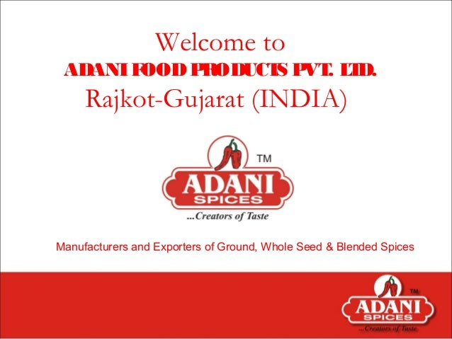 Welcome to ADANIFOODPRODUCTS PVT. LTD. Rajkot-Gujarat (INDIA) Manufacturers and Exporters of Ground, Whole Seed & Blended ...