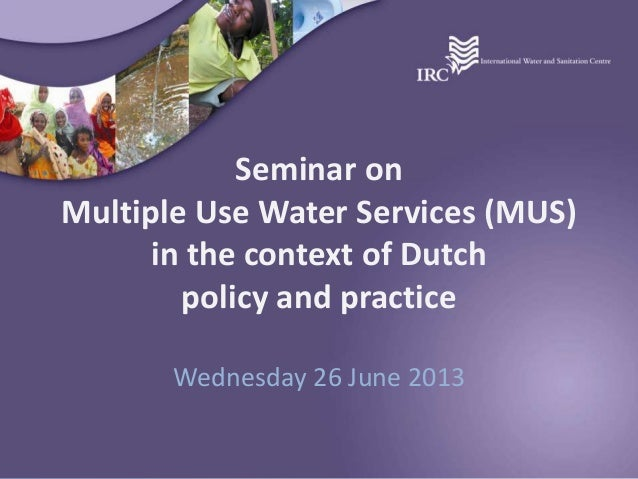 Seminar onMultiple Use Water Services (MUS)in the context of Dutchpolicy and practiceWednesday 26 June 2013