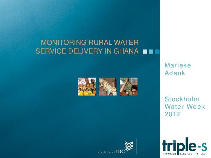 MONITORING RURAL WATERSERVICE DELIVERY IN GHANA                            Marieke                            Adank       ...