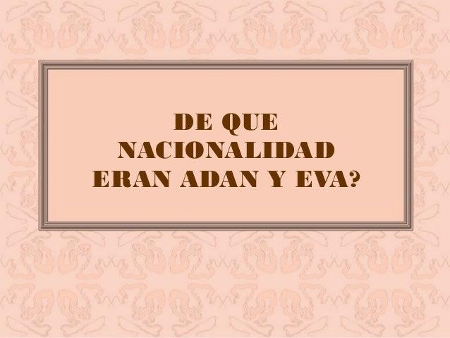 DE QUENACIONALIDADERAN ADAN Y EVA?
