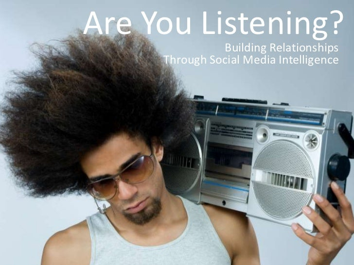 Are You Listening?<br />Building Relationships <br />Through Social Media Intelligence<br />