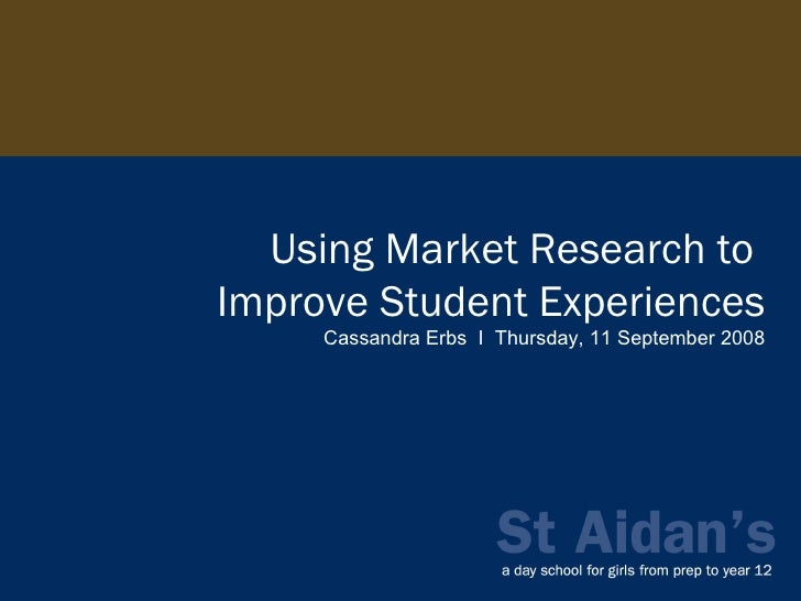 Using Market Research to  Improve Student Experiences Cassandra Erbs  I  Thursday, 11 September 2008