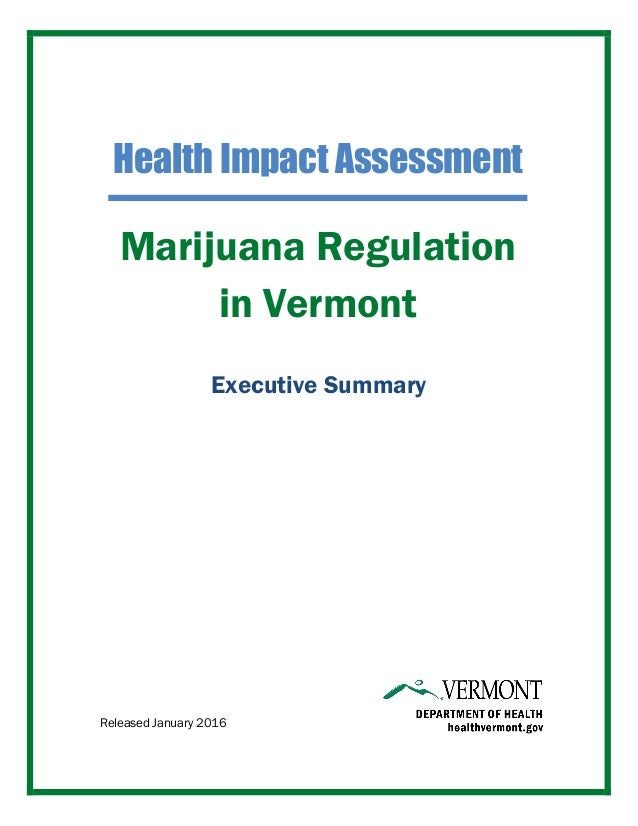 Marijuana Regulation in Vermont Health Impact Assessment 	 Released January 2016 Executive Summary
