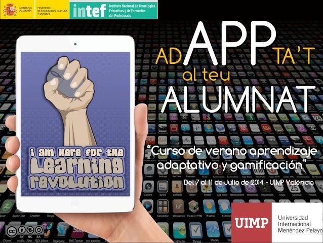 """al teu """"Curso de verano aprendizaje adaptativo y gamificación"""" ALUMNAT Del 7 al 11 de Julio de 2014 - UIMP València APPTA'..."""