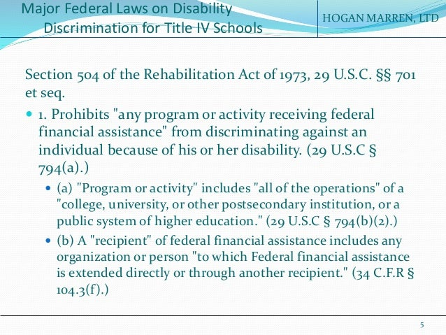 the rehabilitation act of 1973 and the Answer: section 504 of the rehabilitation act of 1973 is a federal law, codified at 29 usc § 794, that prohibits discrimination on the basis of disability in federally-assisted programs or activities.