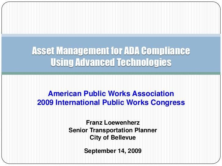 Asset Management for ADA Compliance    Using Advanced Technologies    American Public Works Association 2009 International...