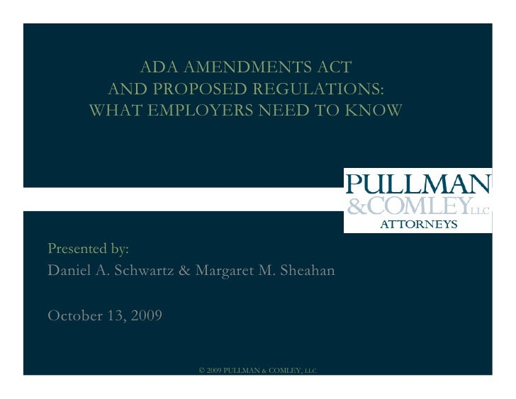 ADA AMENDMENTS ACT        AND PROPOSED REGULATIONS:       WHAT EMPLOYERS NEED TO KNOW     Presented by: Daniel A. Schwartz...