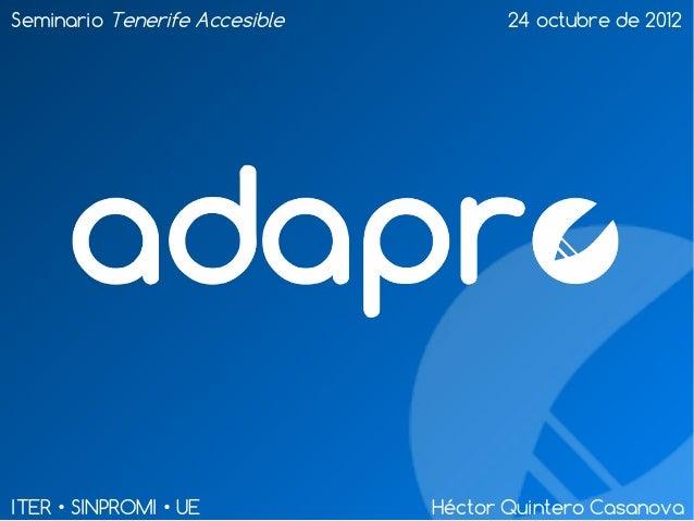 Seminario Tenerife Accesible 24 octubre de 2012ITER • SINPROMI • UE Héctor Quintero Casanova
