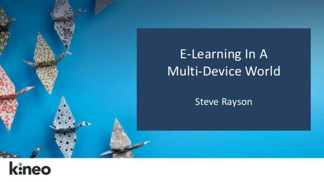 E-Learning In A  Multi-Device World  Steve Rayson