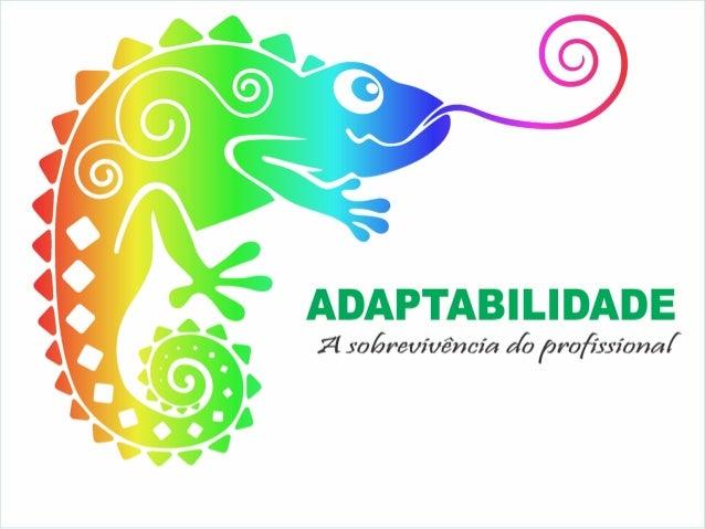 """ADAPTABILIDADE  Adaptabilidade: """"aptidão, inerente a numerosas espécies, de viver em condições de ambiente diferentes daqu..."""