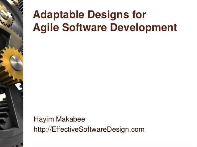 Adaptable Designs for Agile Software Development Hayim Makabee http://EffectiveSoftwareDesign.com