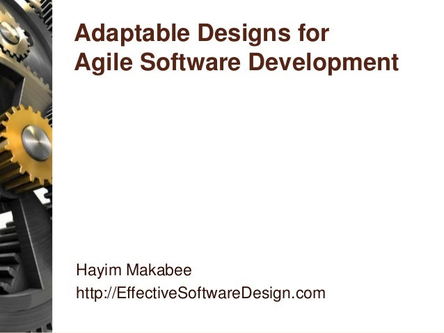 Marvelous Adaptable Designs For Agile Software Development Hayim Makabee  Http://EffectiveSoftwareDesign.com ...