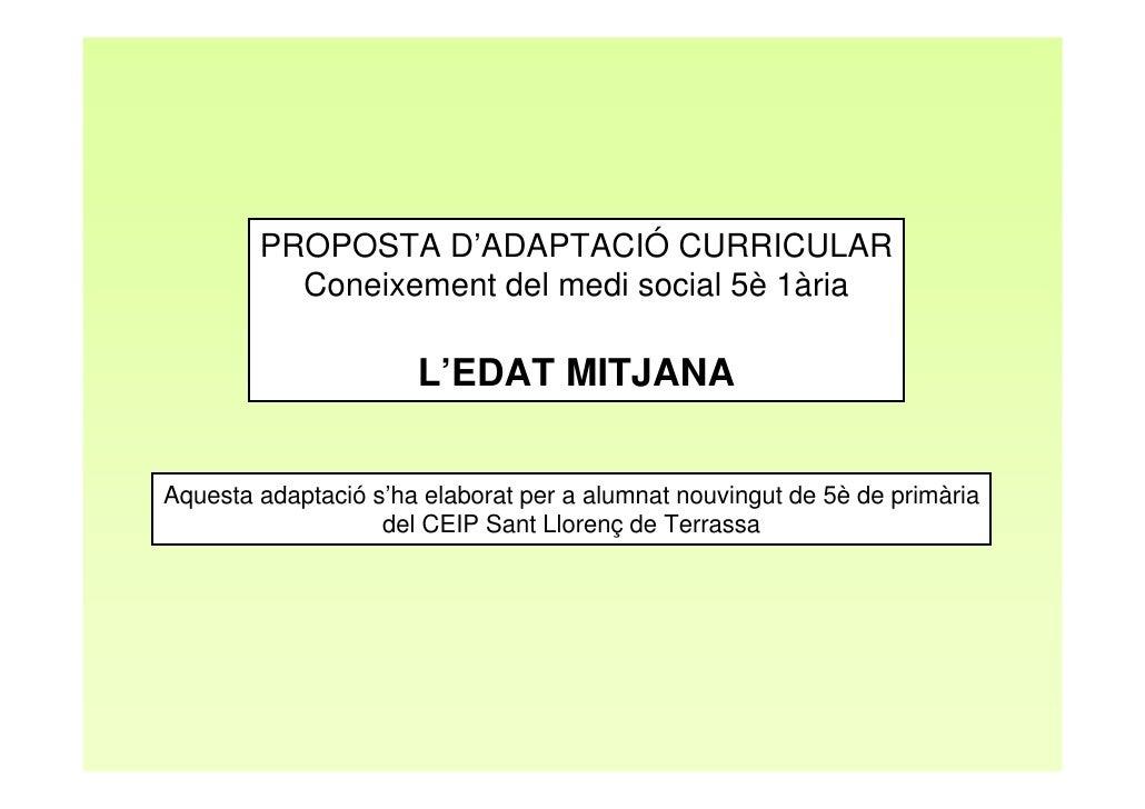 PROPOSTA D'ADAPTACIÓ CURRICULAR          Coneixement del medi social 5è 1ària                      L'EDAT MITJANAAquesta a...
