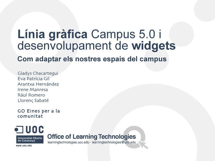 Línia gràfica Campus 5.0 idesenvolupament de widgetsCom adaptar els nostres espais del campusGladys ChacarteguiEva Patríci...