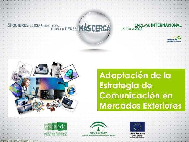 Adaptación de la Estrategia de Comunicación en Mercados Exteriores  Fuente: tebaevshr.blogspot.com.es