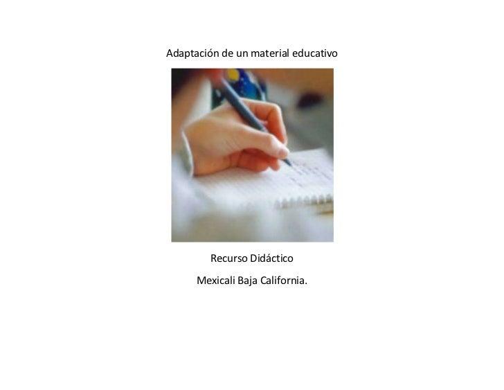 Adaptación de un material educativo<br />Recurso Didáctico<br />Mexicali Baja California.<br />LECTURA EXPRESION ORAL Y ES...