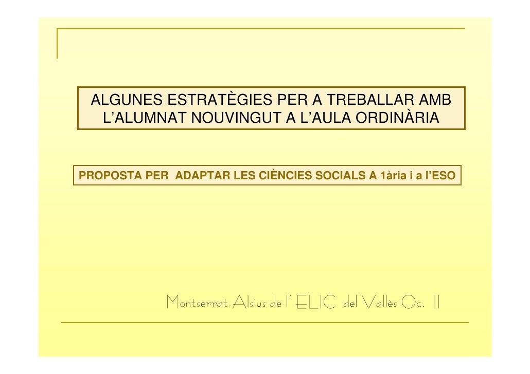 ALGUNES ESTRATÈGIES PER A TREBALLAR AMB  L'ALUMNAT NOUVINGUT A L'AULA ORDINÀRIAPROPOSTA PER ADAPTAR LES CIÈNCIES SOCIALS A...