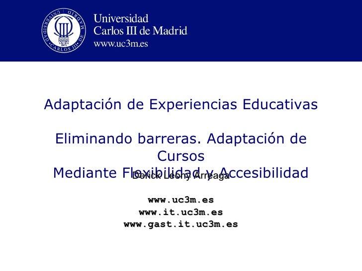 Adaptación de  Experiencias Educativas Eliminando barreras. Adaptación de Cursos Mediante Flexibilidad y Accesibilidad Der...