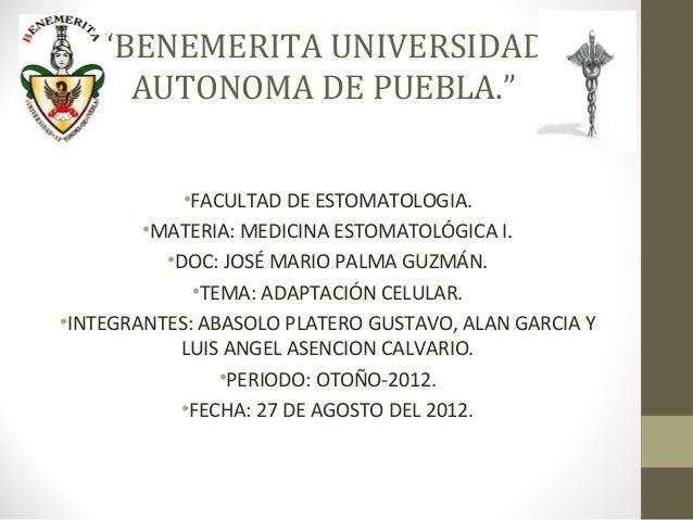 """BENEMERITA UNIVERSIDAD      AUTONOMA DE PUEBLA.""            •FACULTAD DE ESTOMATOLOGIA.        •MATERIA: MEDICINA ESTOMAT..."