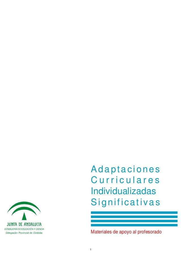 1AdaptacionesC u r r i c u l a r e sIndividualizadasSignificativasMateriales de apoyo al profesoradoCONSEJERÍA DE EDUCACIÓ...