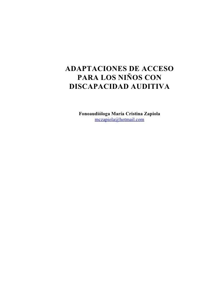 ADAPTACIONES DE ACCESO    PARA LOS NIÑOS CON  DISCAPACIDAD AUDITIVA     Fonoaudióloga María Cristina Zapiola         mczap...